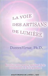 La voie des artisans de lumière - Réveillez votre pouvoir spirituel de la connaissance et de la guérison par Doreen Virtue