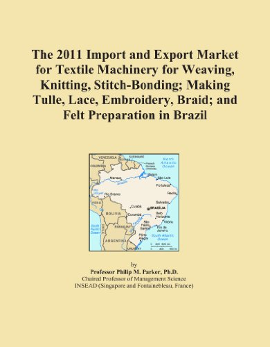 The 2011 Import and Export Market for Textile Machinery for Weaving, Knitting, Stitch-Bonding; Making Tulle, Lace, Embroidery, Braid; and Felt Preparation in (Brazil Braid)