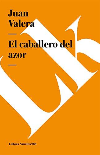 El caballero del azor (Narrativa) (Spanish Edition) [Juan Valera] (Tapa Blanda)
