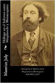 Dialogos en el Infierno entre Maquiavelo y Montesquieu Spanish Edition: Amazon.es: Joly, Maurice: Libros