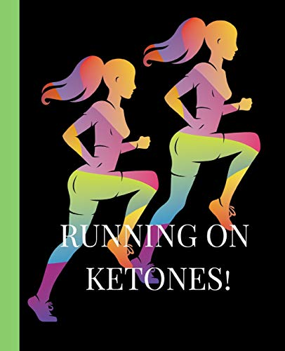Pdf Outdoors Running on Ketones: A 90 Day Daily Keto Diet Tracker Journal, Ketogenic Macros, Food and Exercise Fitness Diary Planner, Diet Record Log Notebook and ... Calendar To Help You Reach Your Body Goals