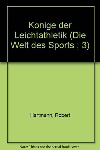Könige der Leichtathletik (Die Welt des Sports ; 3) (German Edition)