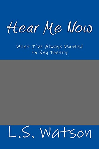 Hear Me Now: This is What I've Always Wanted to Say Poetry by [Watson, Lisa]