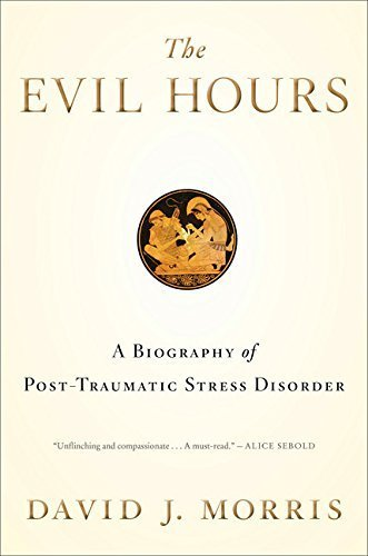The Evil Hours: A Biography of Post-Traumatic Stress Disorder by David J. Morris (2015-01-20)