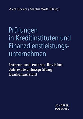 Prüfungen in Kreditinstituten und Finanzdienstleistungsunternehmen: Interne und externe Revision, Jahresabschlussprüfung, Bankenaufsicht