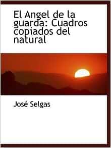 El Angel de la guarda: Cuadros copiados del natural: José Selgas