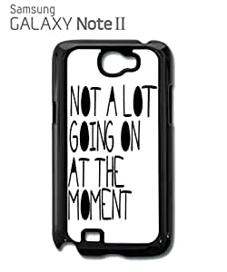 Not a Lot Going On At the Moment Cool Funny Hipster Swag Mobile Phone Case Back Cover Funda Negro Blanc Para Samsung Note 2 White