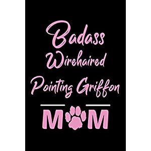 Badass Wirehaired Pointing Griffon Mom: College Ruled, 110 Page Journal 37