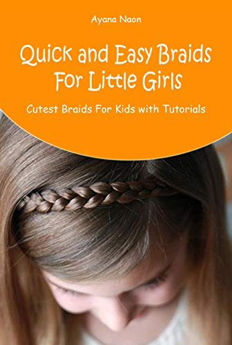 Quick and Easy Braids For Little Girls Cutest Braids For