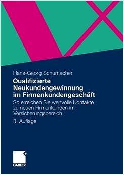 Book Qualifizierte Neukundengewinnung im Firmenkundengeschäft: So erreichen Sie wertvolle Kontakte zu neuen Firmenkunden im Versicherungsbereich (German Edition)