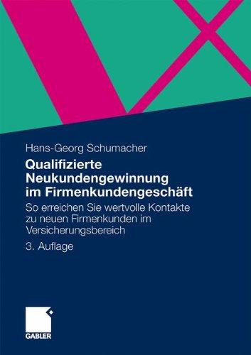 qualifizierte-neukundengewinnung-im-firmenkundengeschft-so-erreichen-sie-wertvolle-kontakte-zu-neuen-firmenkunden-im-versicherungsbereich-german-edition