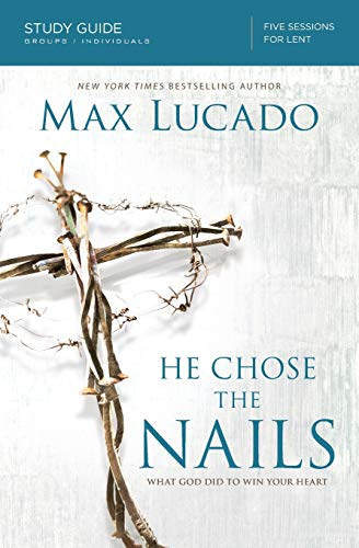 He Chose the Nails Study Guide: What God Did to Win Your Heart ()