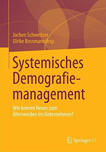 Systemisches Demografiemanagement: Wie Kommt Neues zum Älterwerden ins Unternehmen? (German Edition)