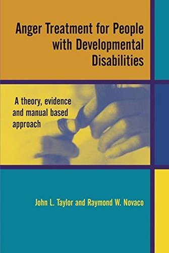 Anger Treatment for People with Developmental Disabilities: A Theory, Evidence and Manual Based Approach by John L Taylor