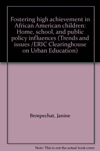 Fostering high achievement in African American children: Home, school, and public policy influences (Trends and issues /ERIC Clearinghouse on Urban Education)