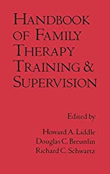 Handbook of Family Therapy Training and Supervision (The Guilford Family Therapy)