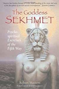 The Goddess Sekhmet: Psycho-Spiritual Exercises of the Fifth Way by Ph.D. Robert Masters (2002-01-01)