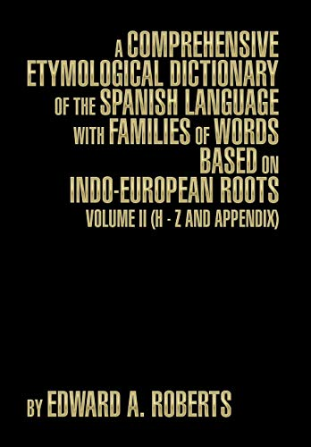 A Comprehensive Etymological Dictionary of the Spanish Language with Families of Words Based on Indo-European Roots: Volume II (H - Z and Appendix) (A Comprehensive Etymological Dictionary Of The English Language)
