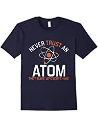 Never Trust An Atom, Funny Science T-Shirt