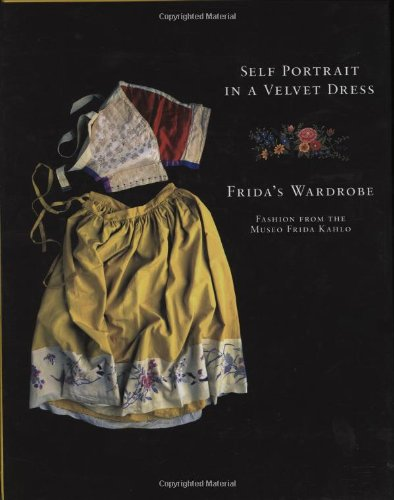 Self Portrait in a Velvet Dress: Frida's Wardrobe: Fashion From The Museo Frida Kahlo