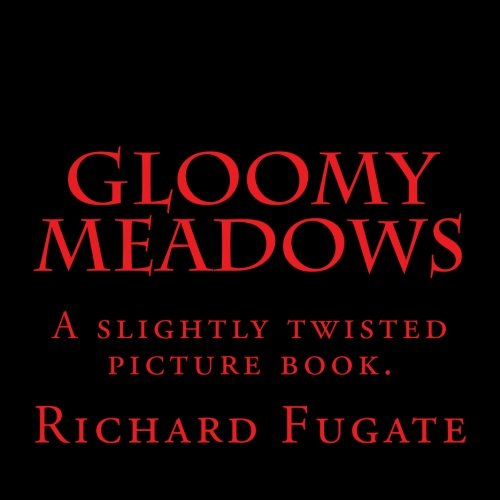 Read Online Gloomy Meadows: A slightly twisted picture book. PDF
