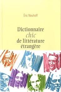 Dictionnaire chic de littérature étrangère  par Éric Neuhoff