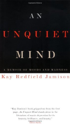 An Unquiet Mind: A Memoir of Moods and Madness by Kay Redfield Jamison (1995-09-05)