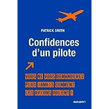 Confidences d'un pilote : Vous ne vous demanderez plus jamais comment les avions volent ! (Culture G-Vie quotidienne) (French Edition)