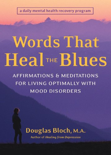 Words That Heal The Blues: Affirmations & Meditations For Living Optimally With Mood Disorders