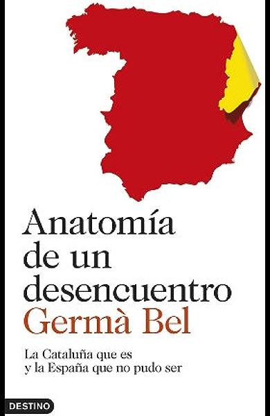 Anatomía de un desencuentro: La Cataluña que es y la España que no pudo ser eBook: Bel, Germà: Amazon.es: Tienda Kindle