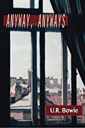 Anyway, Anyways: Short Stories (The Collected Works of U.R. Bowie) (Volume 5)