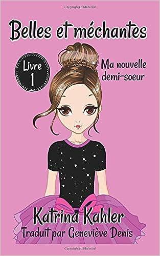 Belles Et Mechantes Ma Nouvelle Demi Soeur Livre 1 Ma