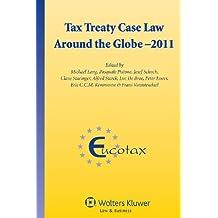 Tax Treaty Case Law Around the Globe (Eucotax Series on European Taxation)
