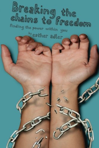 Breaking The Chains To Freedom: Finding The Power Within You