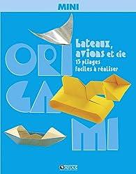 Mini origami bateaux, avions et cie par Tania Capron