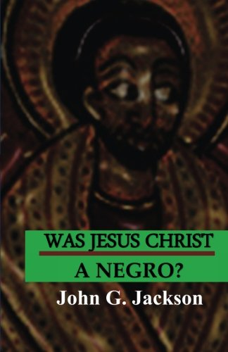 Was Jesus Christ A Negro?
