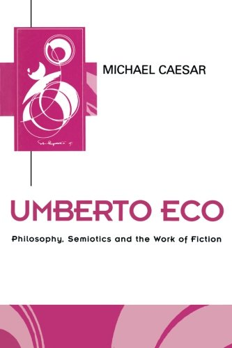 Umberto Eco: Philosophy, Semiotics and the Work of Fiction