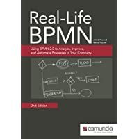 Real-Life Bpmn: Using Bpmn 2.0 to Analyze, Improve, and Automate Processes in Your Company