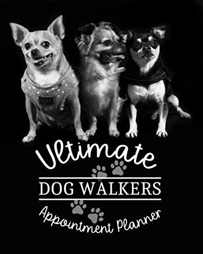 Ultimate Dog Walkers Appointment Planner: Handy 8 x 10 Undated Daily Weekly 245 Page Planner for Dog Walkers and Puppy Service Providers