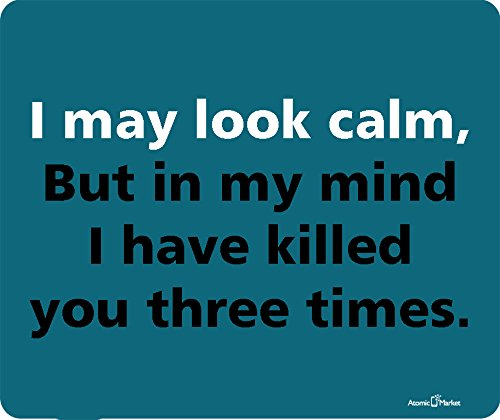 I May Look Calm But In My Mind I Have Killed You Three Times Mousepad by Atomic Market