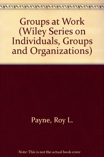 Groups at Work (Wiley Series on Individuals, Groups and Organizations)