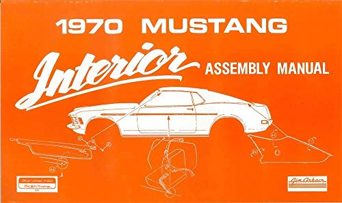 1970 Mustang Restoration - COMPLETE 1970 MUSTANG INTERIOR ASSEMBLY MANUAL