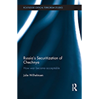 Russia's Securitization of Chechnya: How War Became Acceptable (Routledge Critical Terrorism Studies) (English Edition)