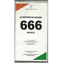 LE  MYSTERE  DU  NOMBRE 666 REVELE: « C'est ici la sagesse. Que celui qui a de l'intelligence calcule Le nombre de la bête »  Selon Apocalypse 13 :18 (French Edition)