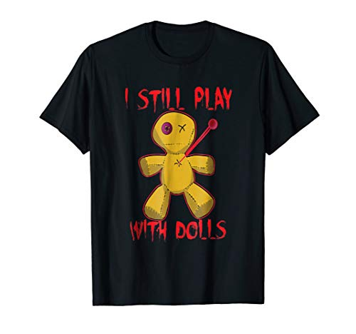 I Still Play With Dolls Funny Halloween T-Shirt Voodoo -