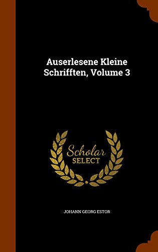 Auserlesene Kleine Schrifften, Volume 3