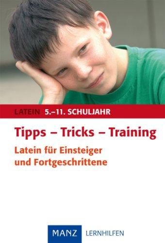 Tipps - Tricks - Training. Latein für Einsteiger und Fortgeschrittene: 5.-11. Schuljahr