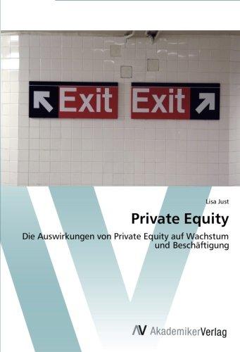 Private Equity: Die Auswirkungen von Private Equity auf Wachstum und Beschäftigung (German Edition) pdf