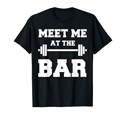 MEET ME AT THE BAR Cool Pun Gym T-Shirt for Weight Lifters