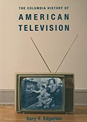 The Columbia History of American Television (Columbia Histories of Modern American Life)